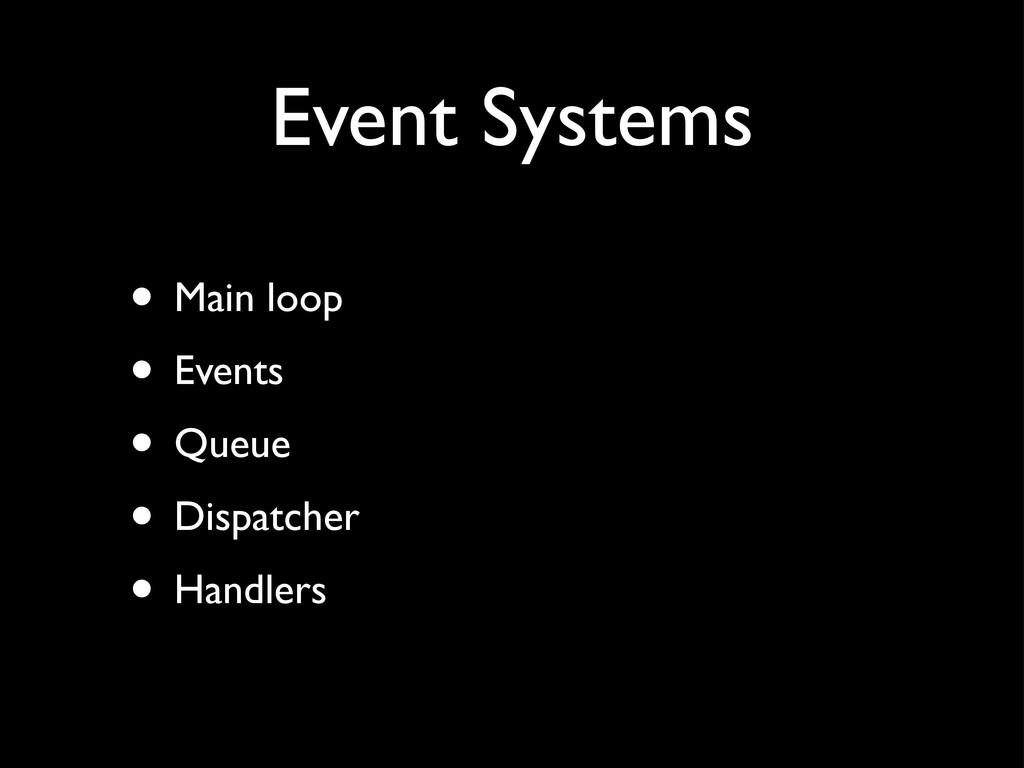 Event Systems • Main loop • Events • Queue • Di...