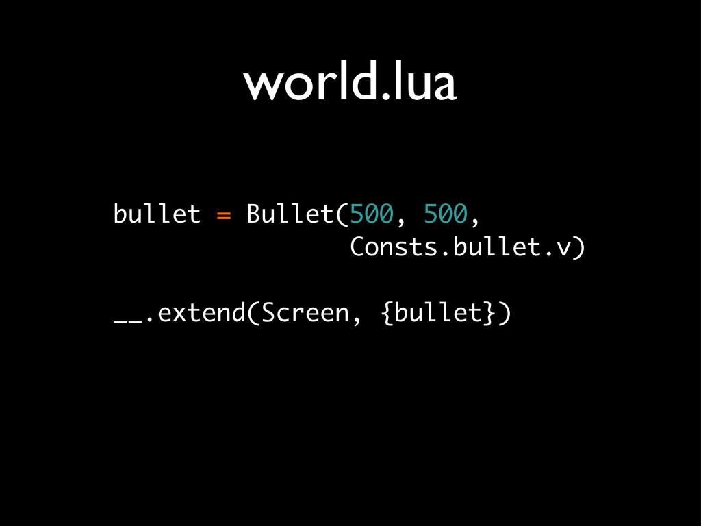 world.lua bullet = Bullet(500, 500, Consts.bull...