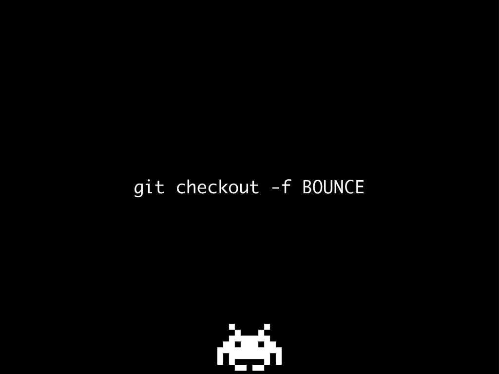 git checkout -f BOUNCE