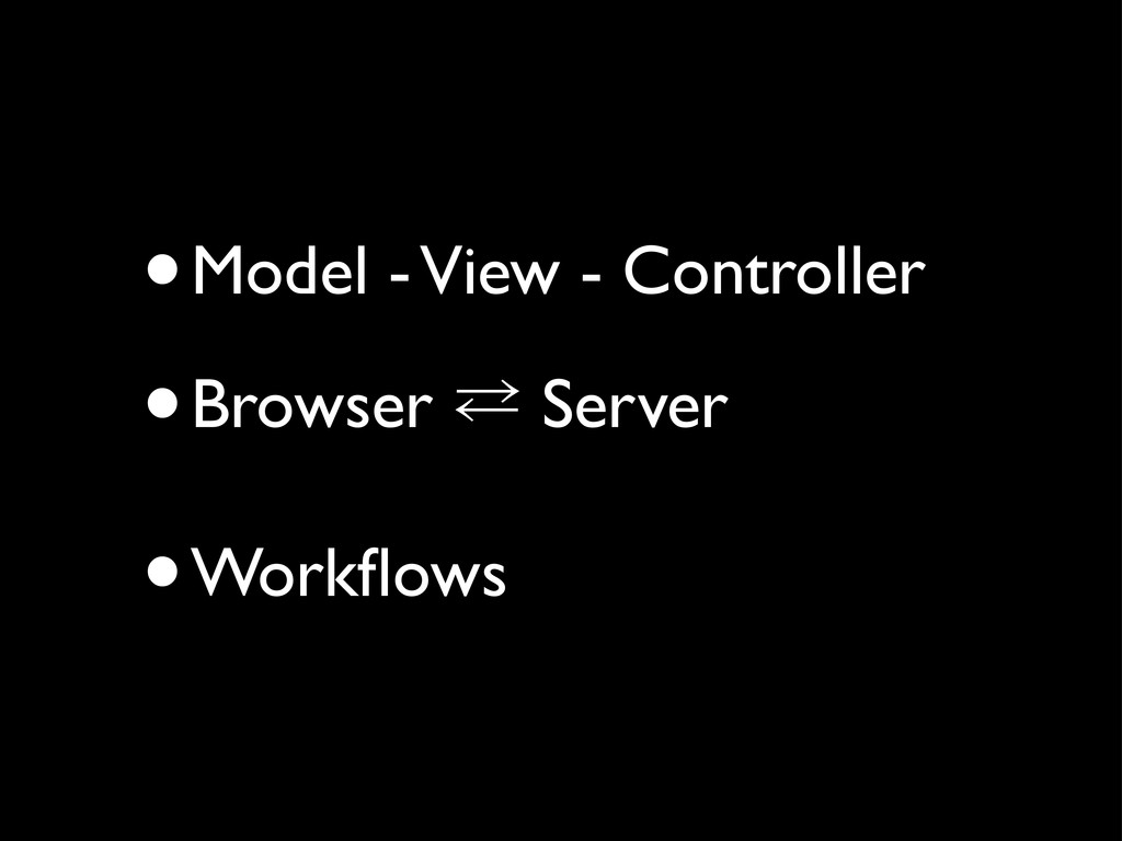•Model - View - Controller •Browser ⁶ Server •W...