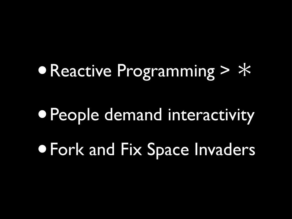 •Reactive Programming > ˎ •People demand intera...