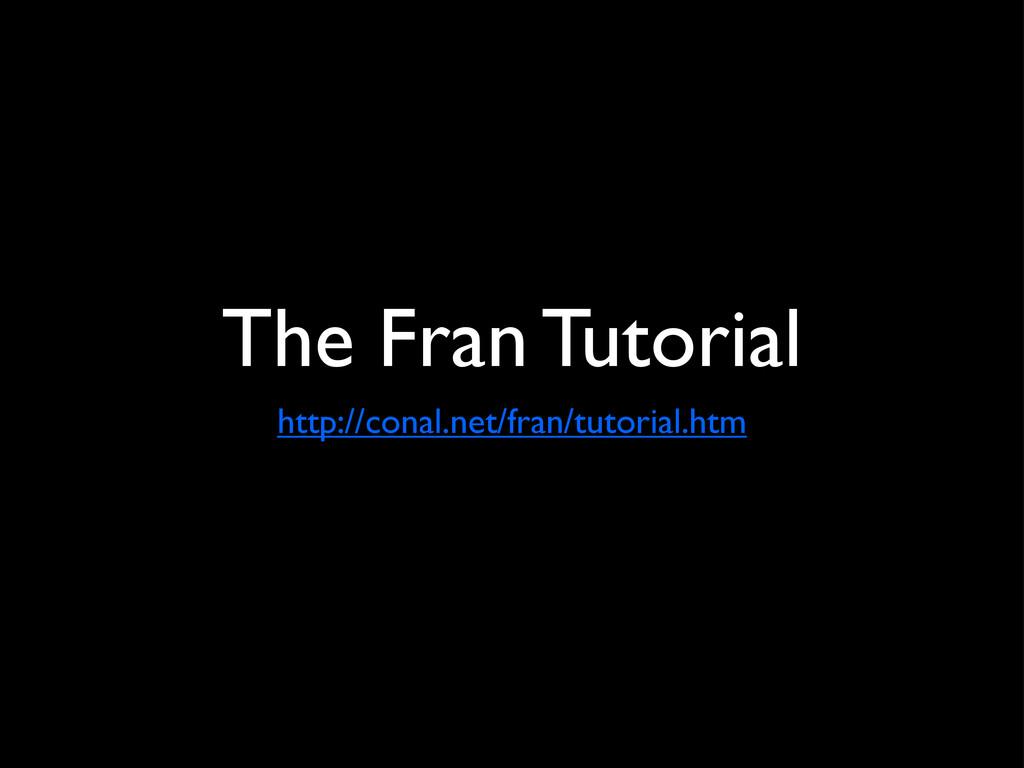 The Fran Tutorial http://conal.net/fran/tutoria...