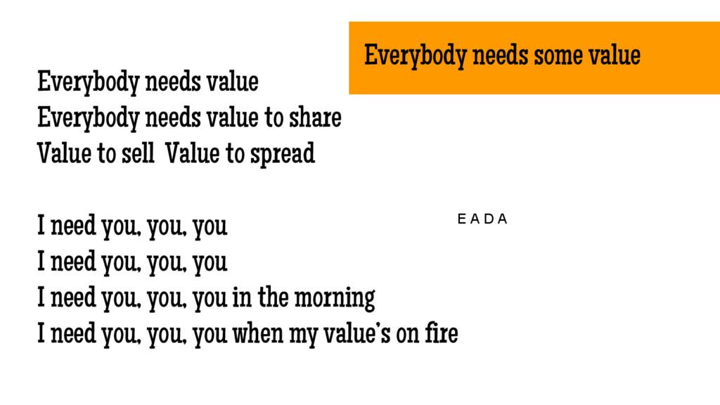 Everybody needs value Everybody needs value to ...