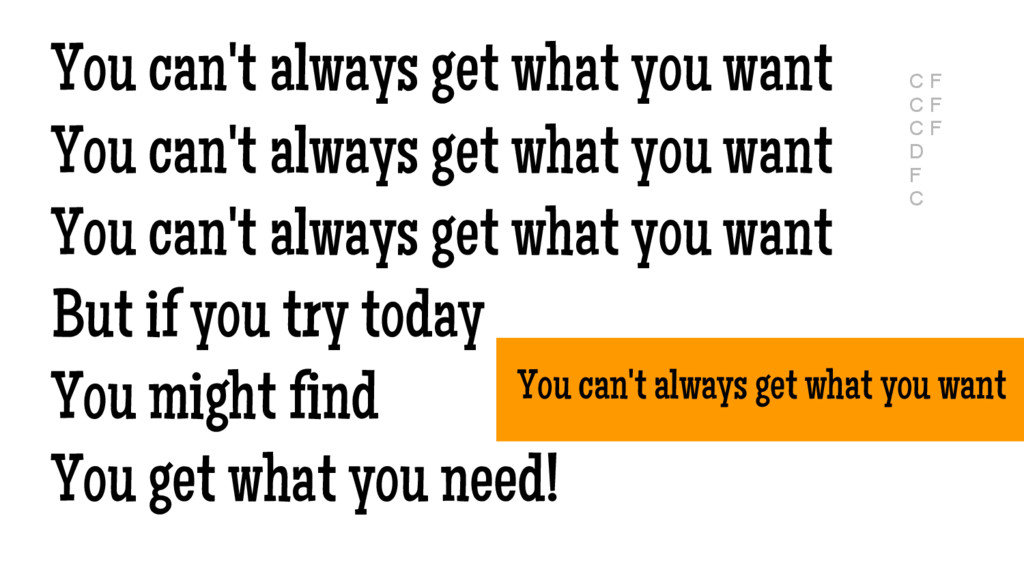 You can't always get what you want You can't al...