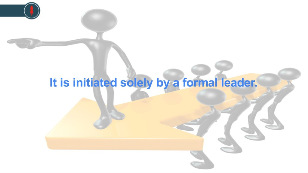 It is initiated solely by a formal leader.