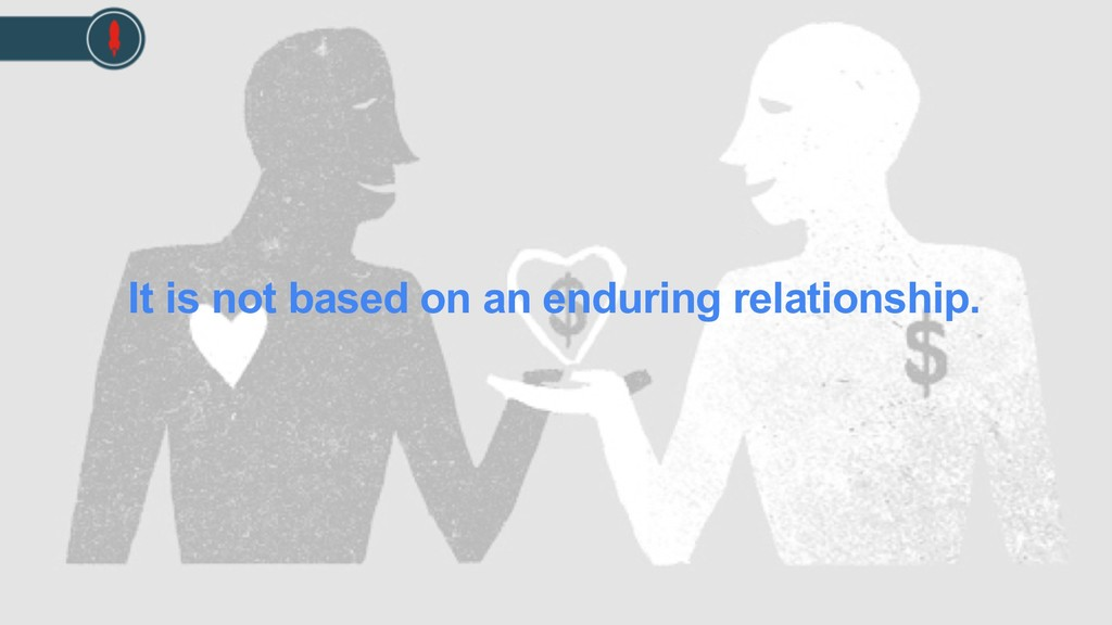 It is not based on an enduring relationship.