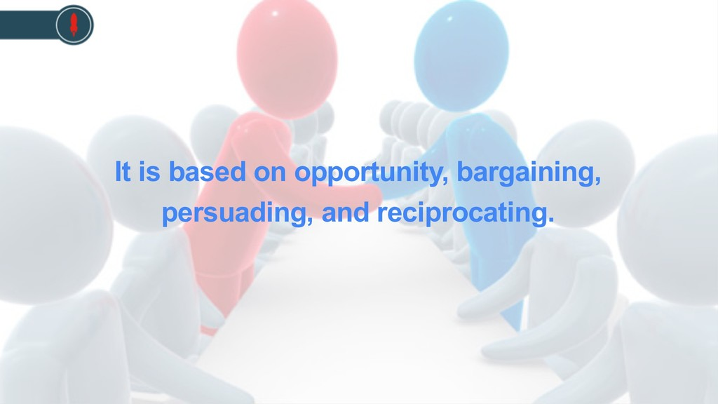 It is based on opportunity, bargaining, persuad...