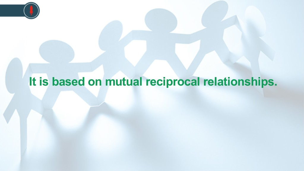 It is based on mutual reciprocal relationships.
