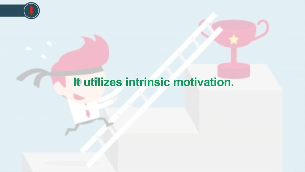 It utilizes intrinsic motivation.