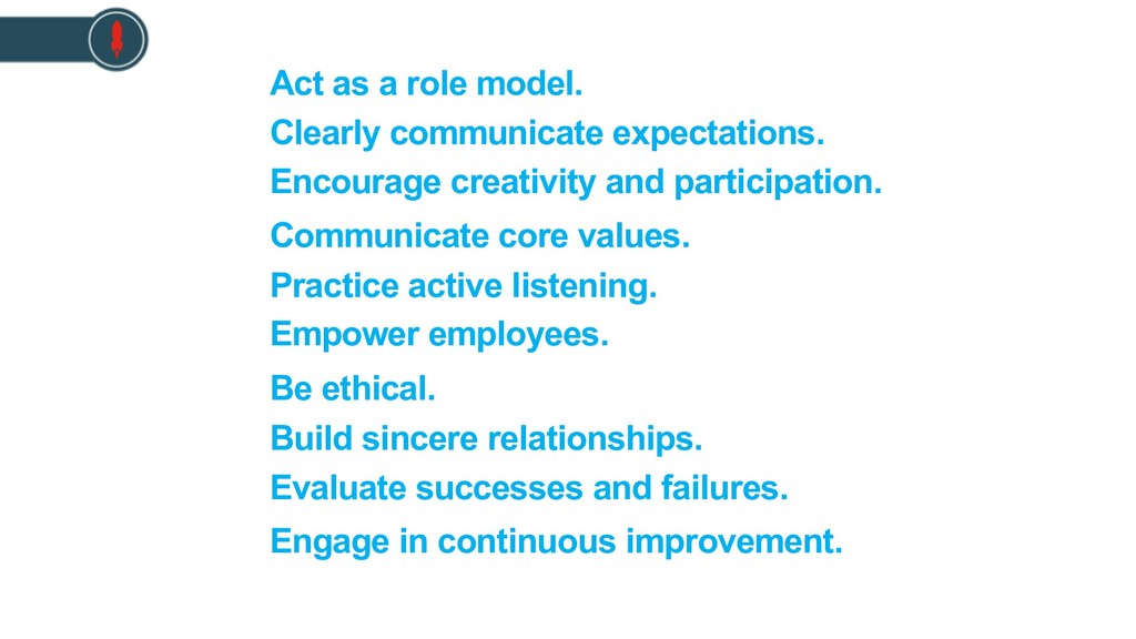 Act as a role model. Clearly communicate expect...