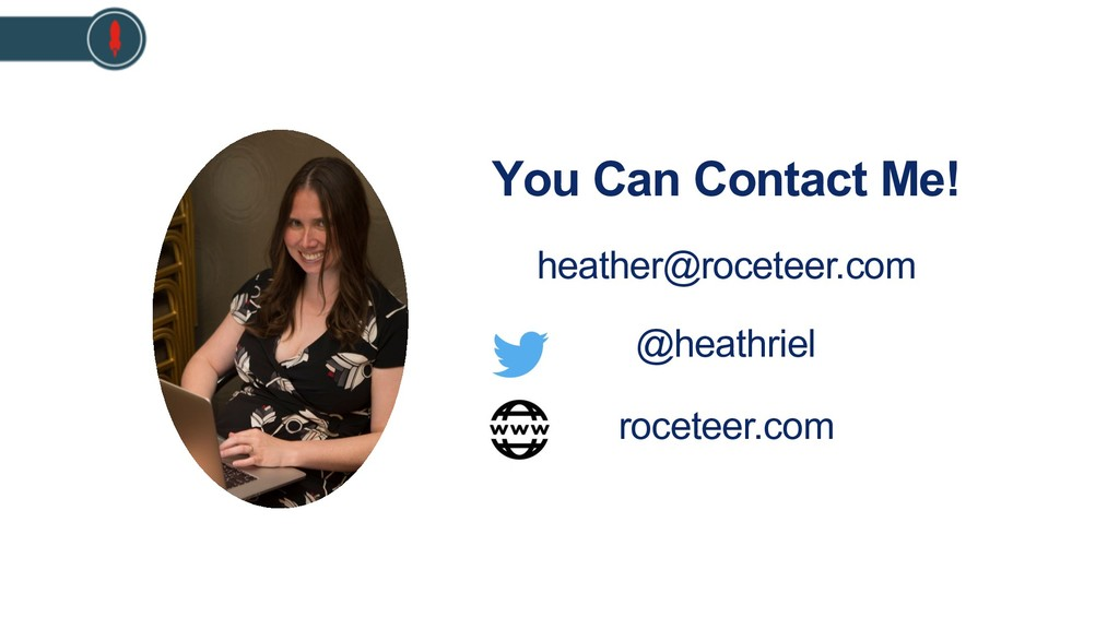 You Can Contact Me! heather@roceteer.com @heath...
