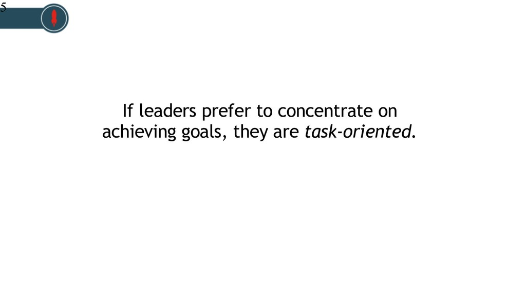 If leaders prefer to concentrate on achieving g...