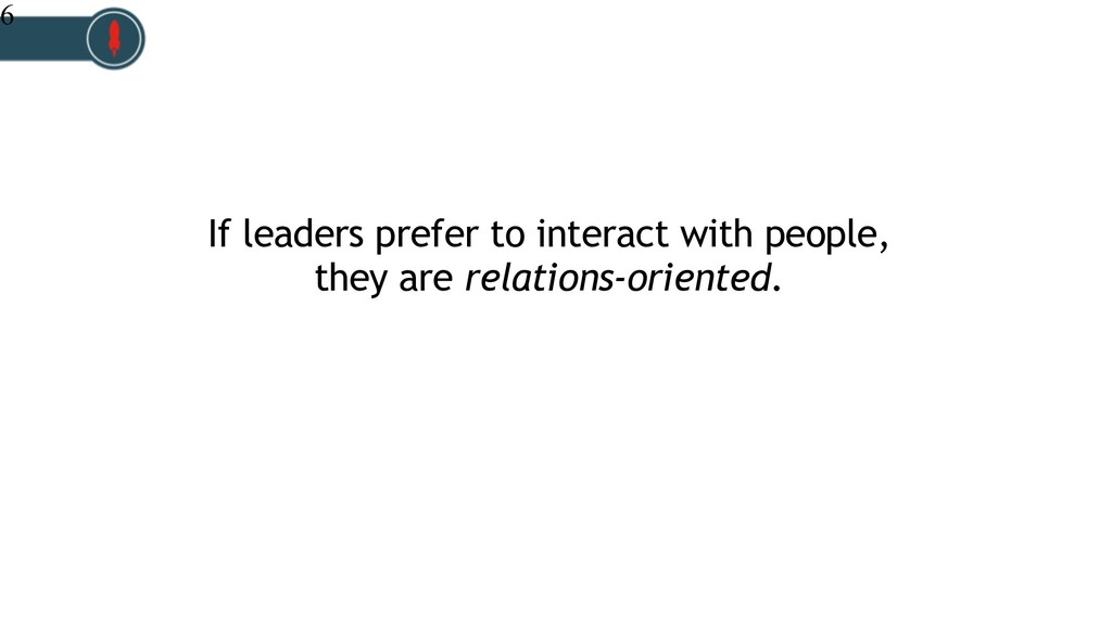If leaders prefer to interact with people, they...