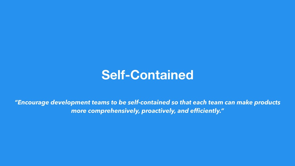 "Self-Contained ""Encourage development teams to ..."