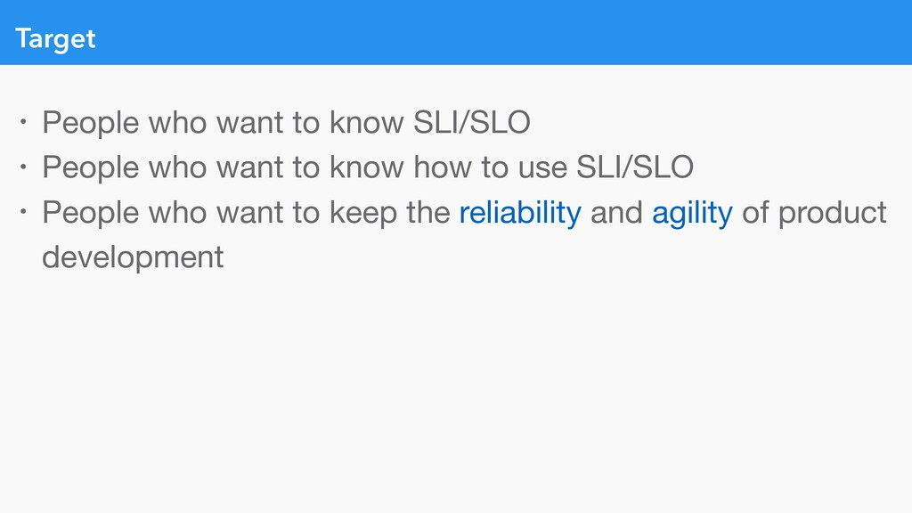 Target • People who want to know SLI/SLO  • Peo...