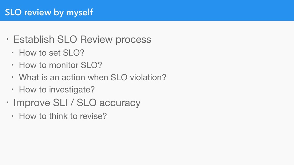 SLO review by myself • Establish SLO Review pro...