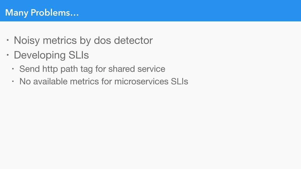 Many Problems… • Noisy metrics by dos detector ...