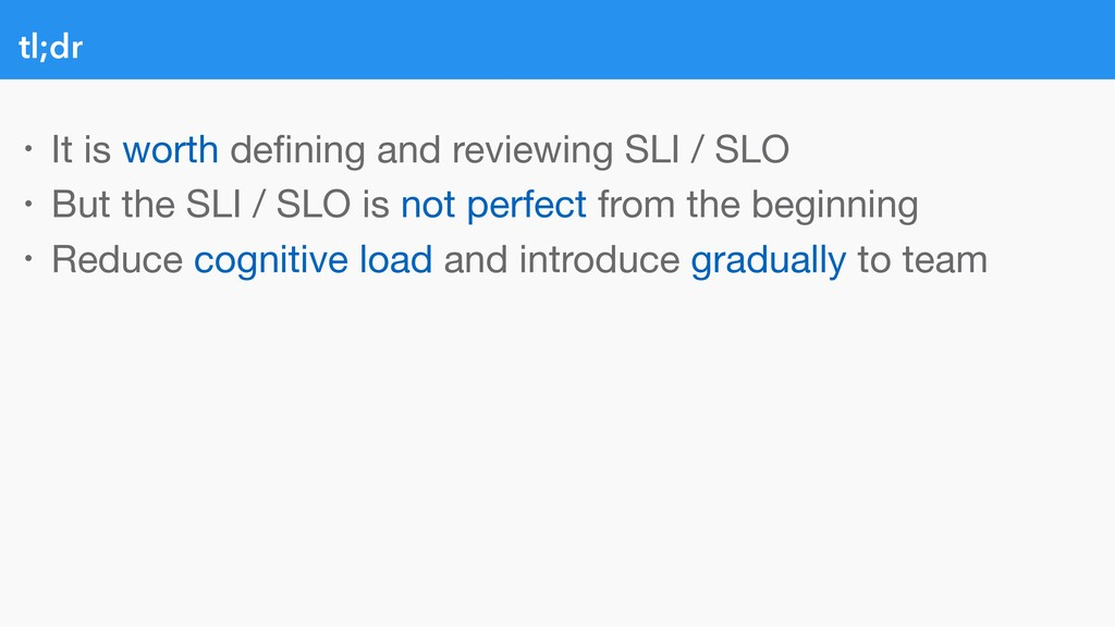 tl;dr • It is worth defining and reviewing SLI /...