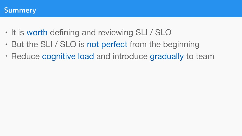 Summery • It is worth defining and reviewing SLI...