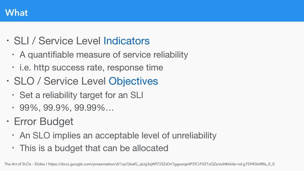 What • SLI / Service Level Indicators  • A quan...
