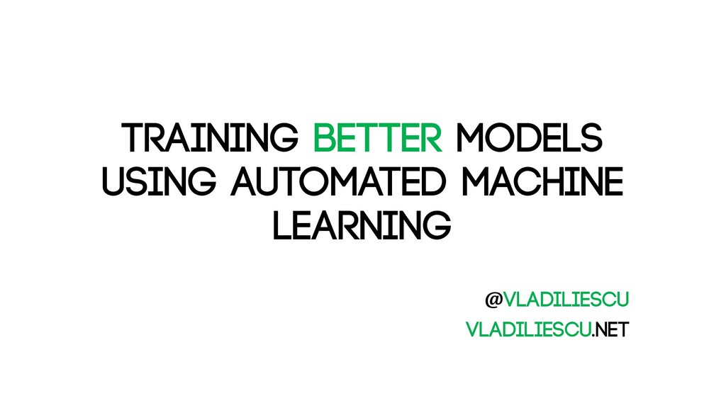 Training better models using Automated Machine ...