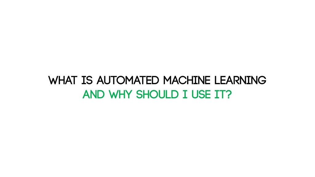 What is automated machine learning and why shou...