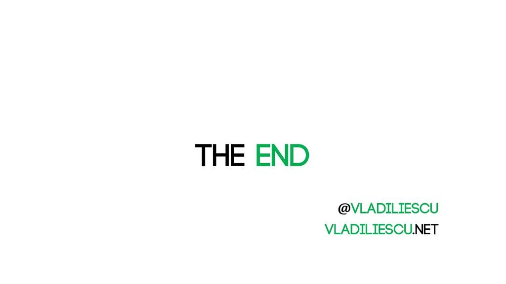 The END @vladiliescu Vladiliescu.net