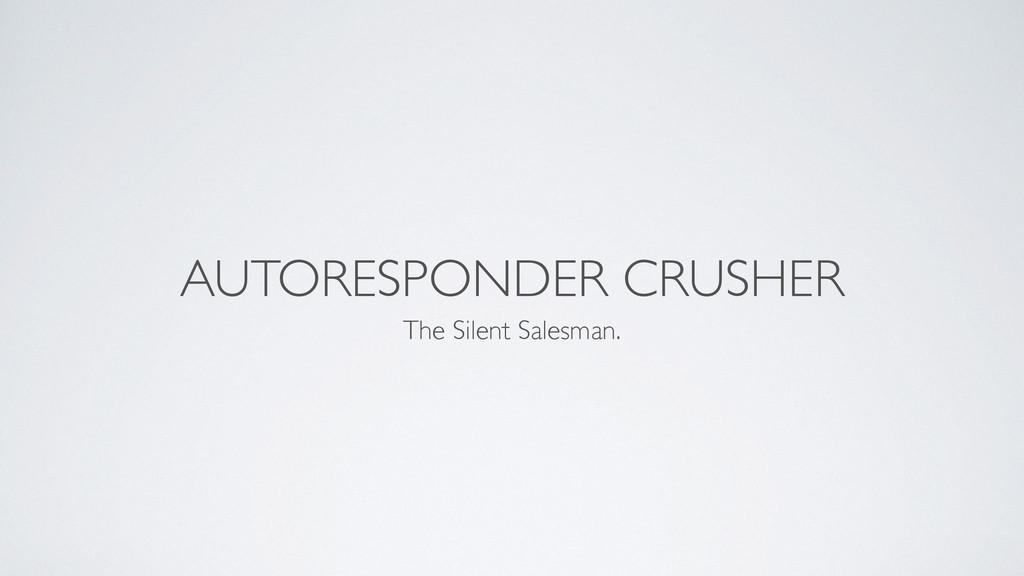 AUTORESPONDER CRUSHER The Silent Salesman.