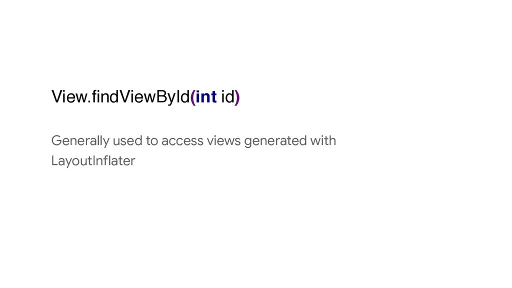 View.findViewById(int id) Generally used to acc...