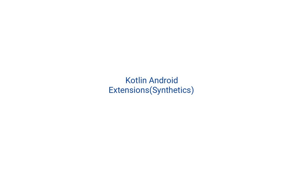 Kotlin Android Extensions(Synthetics)