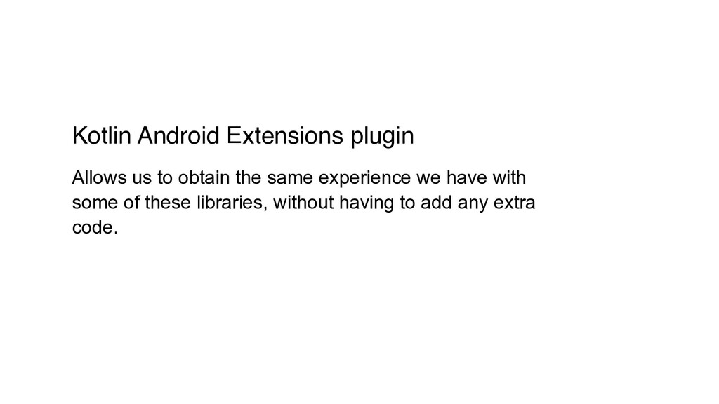 Kotlin Android Extensions plugin Allows us to o...