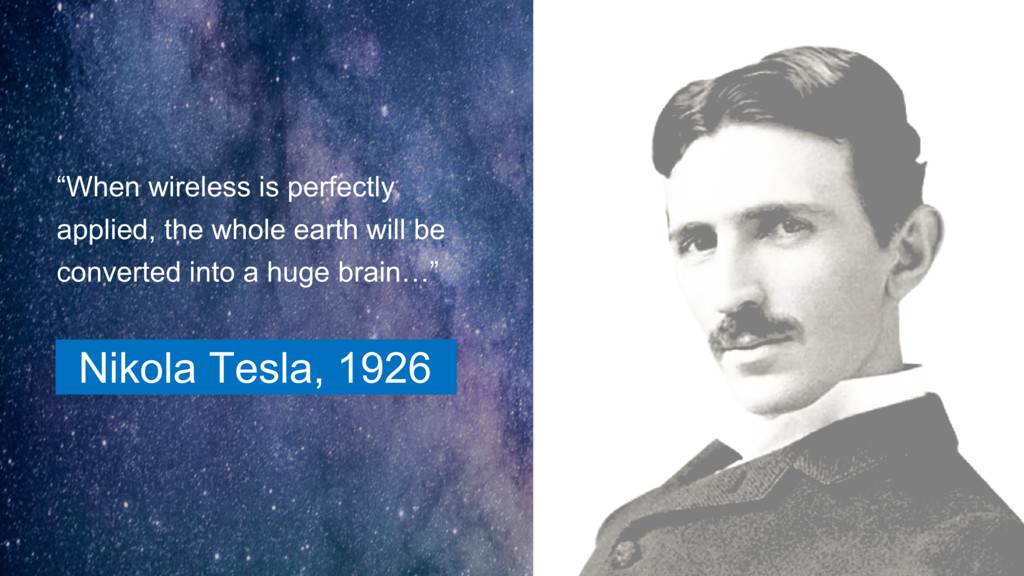 "Nikola Tesla, 1926 ""When wireless is perfectly ..."