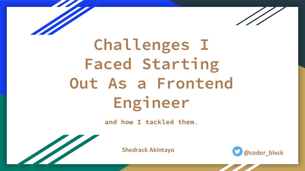 and how I tackled them. Shedrack Akintayo @code...