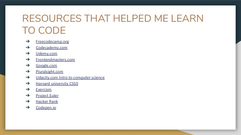 RESOURCES THAT HELPED ME LEARN TO CODE ➔ Freeco...