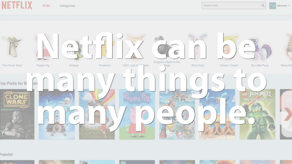 Netflix can be many things to many people.
