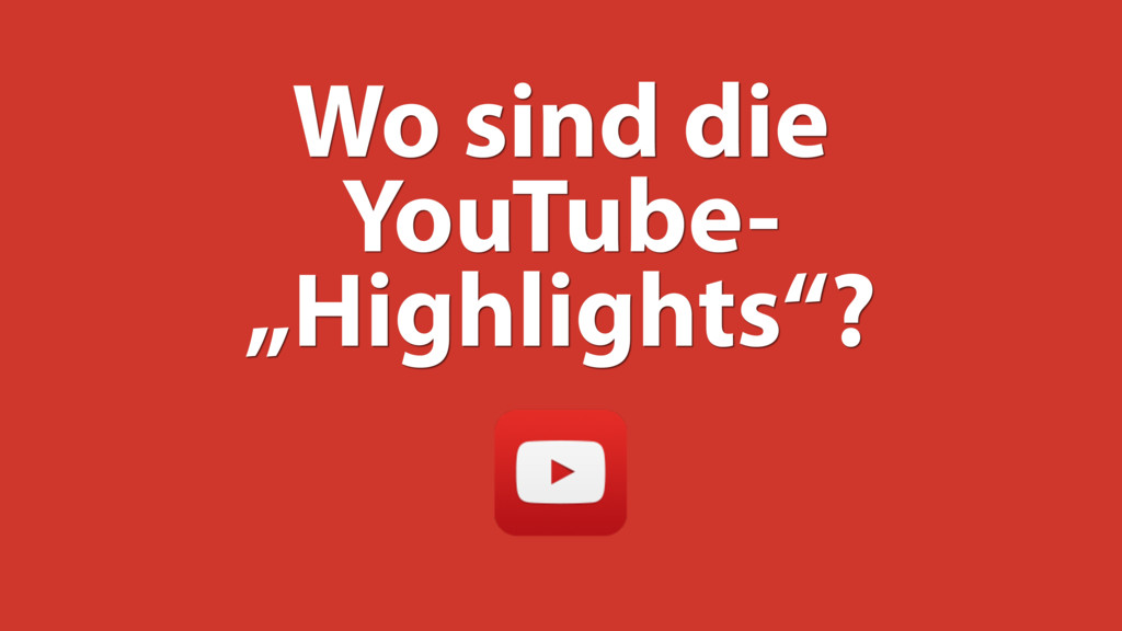 "Wo sind die YouTube- ""Highlights""?"