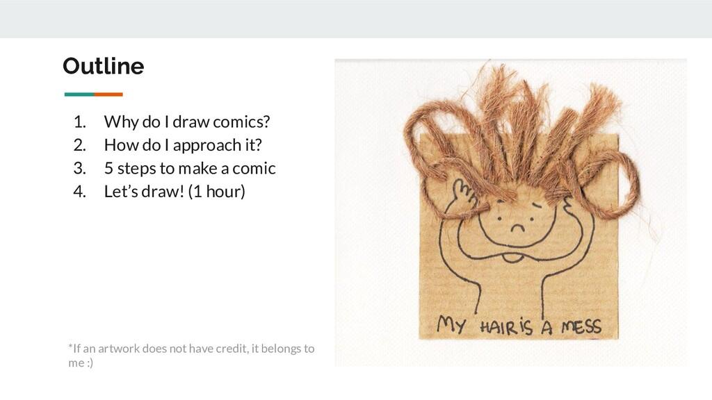 Outline 1. Why do I draw comics? 2. How do I ap...