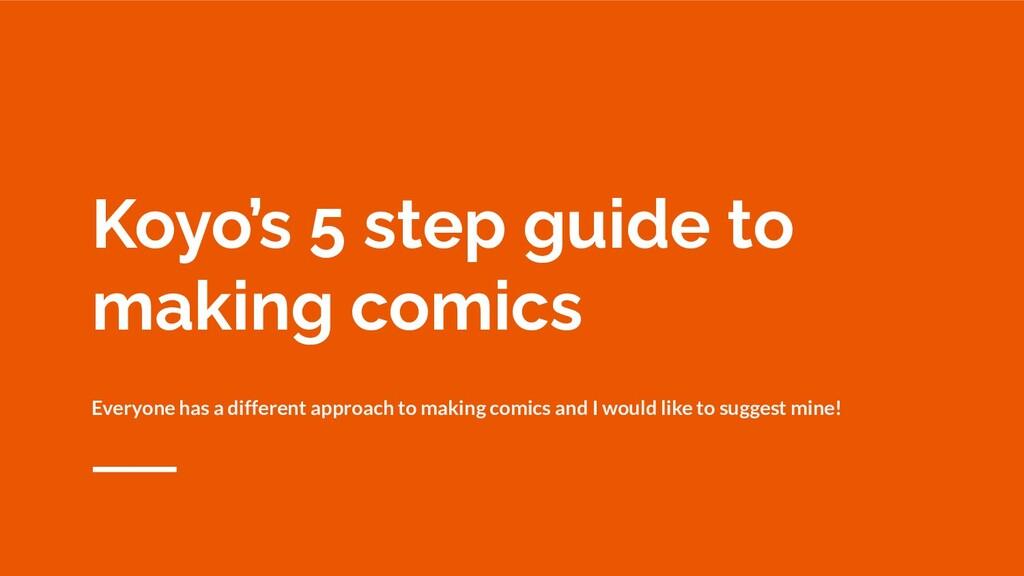 Koyo's 5 step guide to making comics Everyone h...