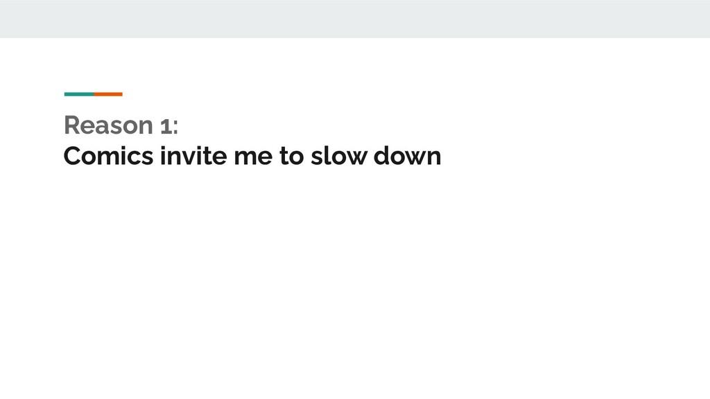 Reason 1: Comics invite me to slow down