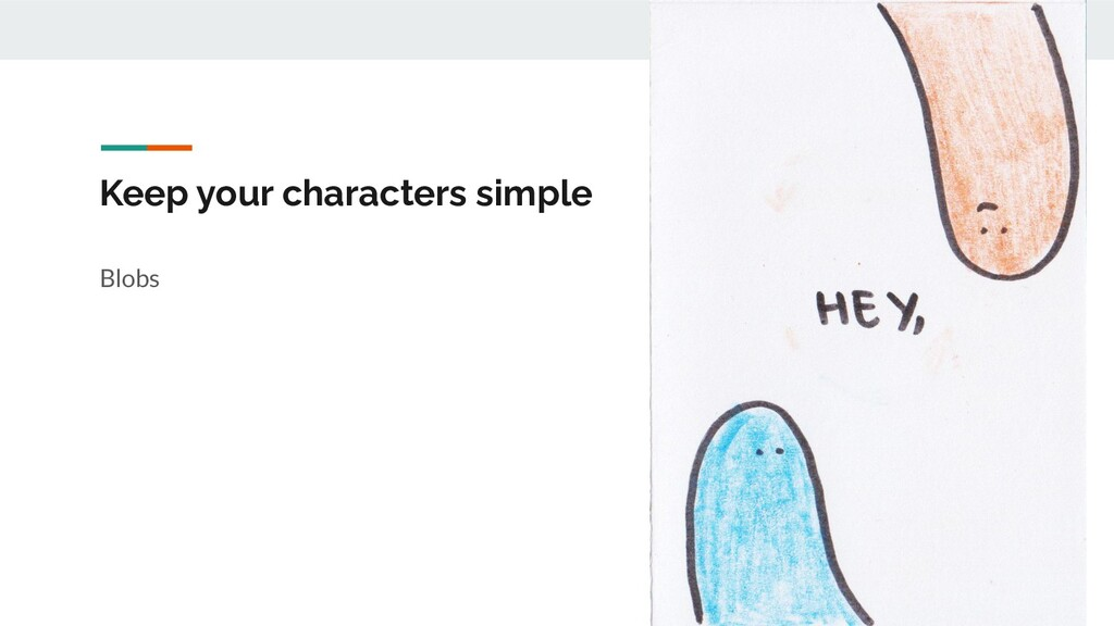 Keep your characters simple Blobs