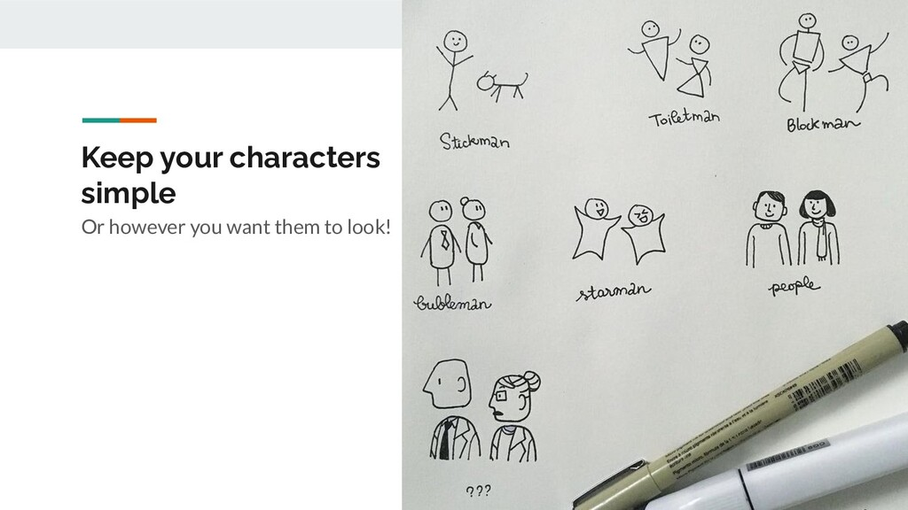 Keep your characters simple Or however you want...
