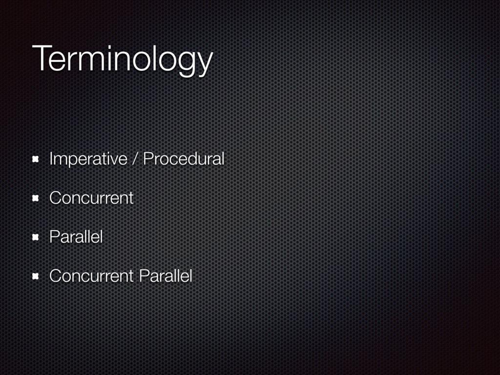 Terminology Imperative / Procedural Concurrent ...