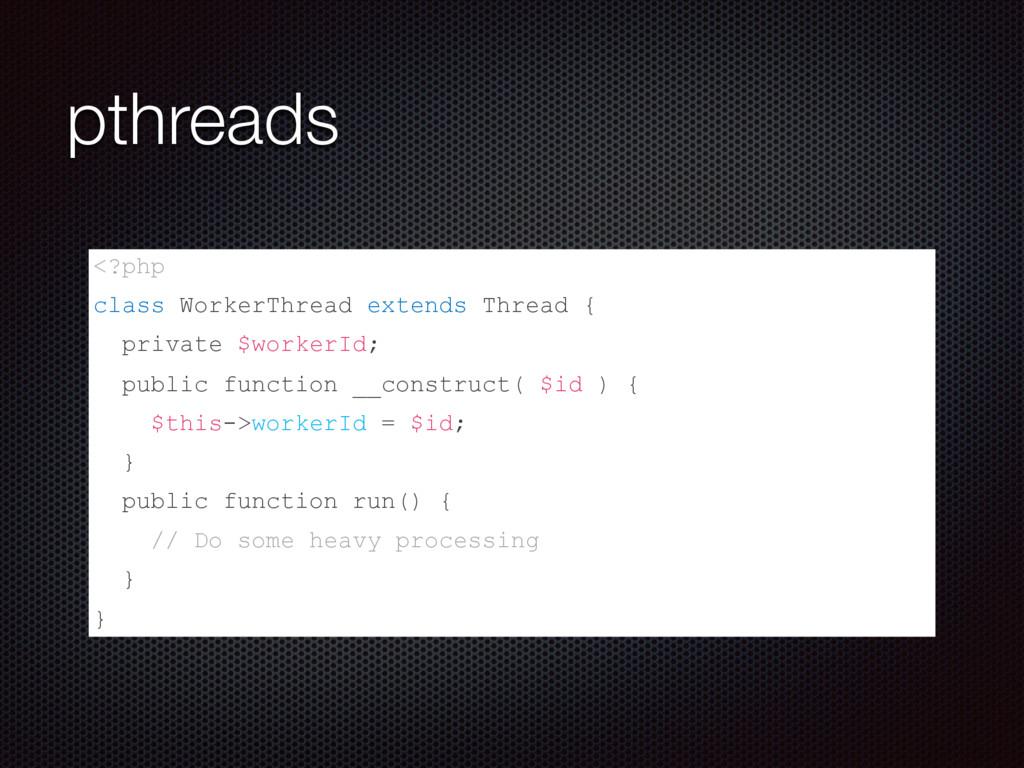 pthreads <?php class WorkerThread extends Threa...