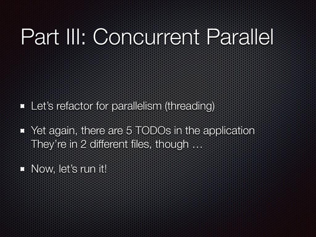 Part III: Concurrent Parallel Let's refactor fo...