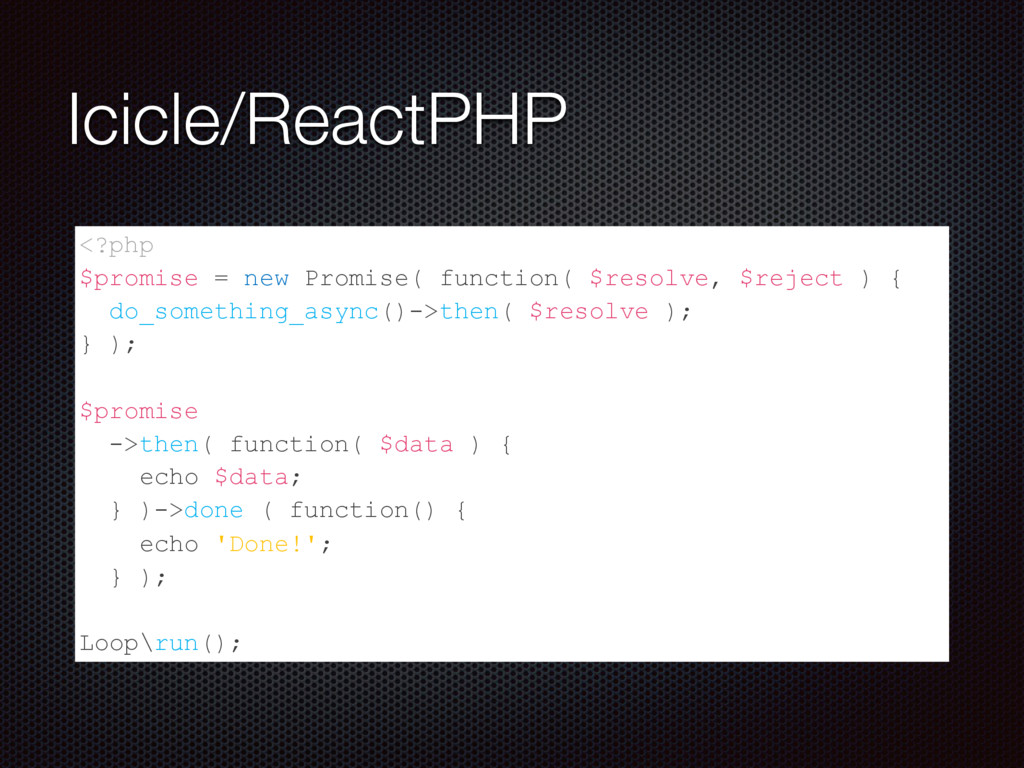 Icicle/ReactPHP <?php $promise = new Promise( f...