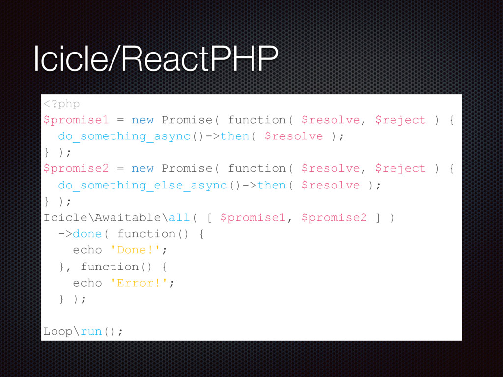 Icicle/ReactPHP <?php $promise1 = new Promise( ...