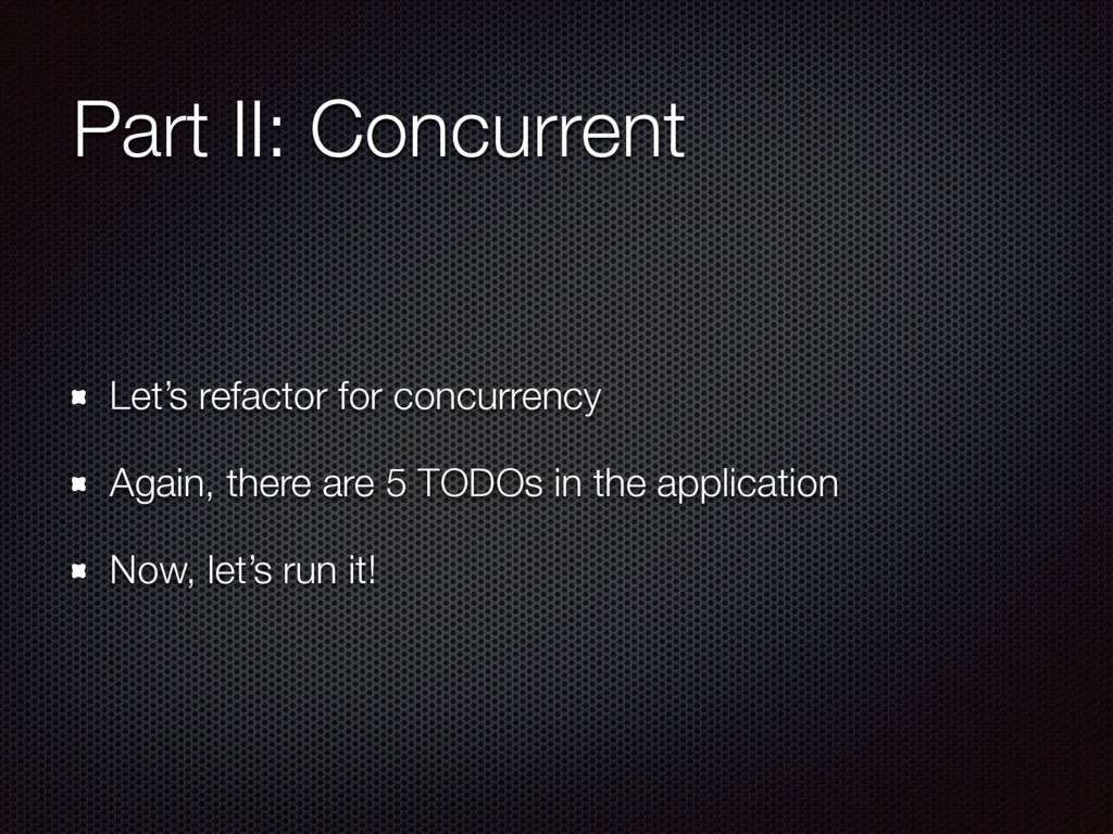 Part II: Concurrent Let's refactor for concurre...