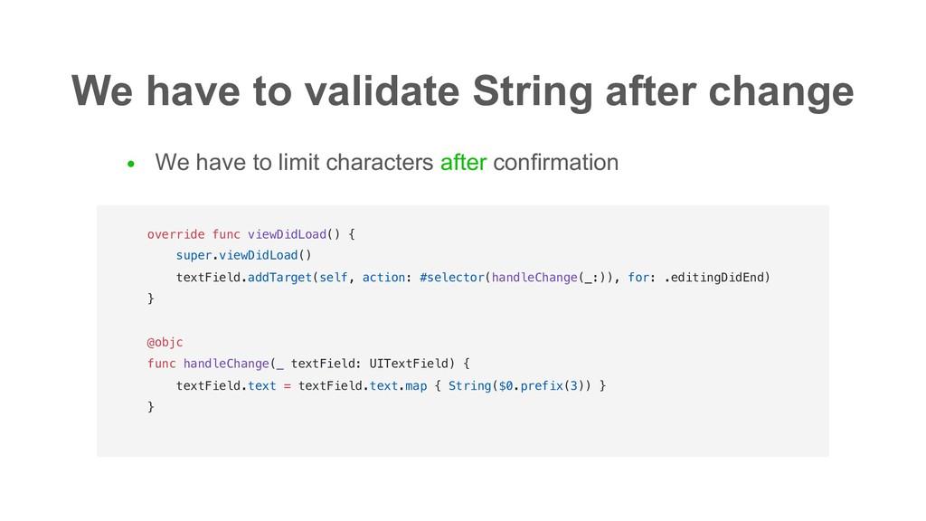 We have to validate String after change ● We ha...