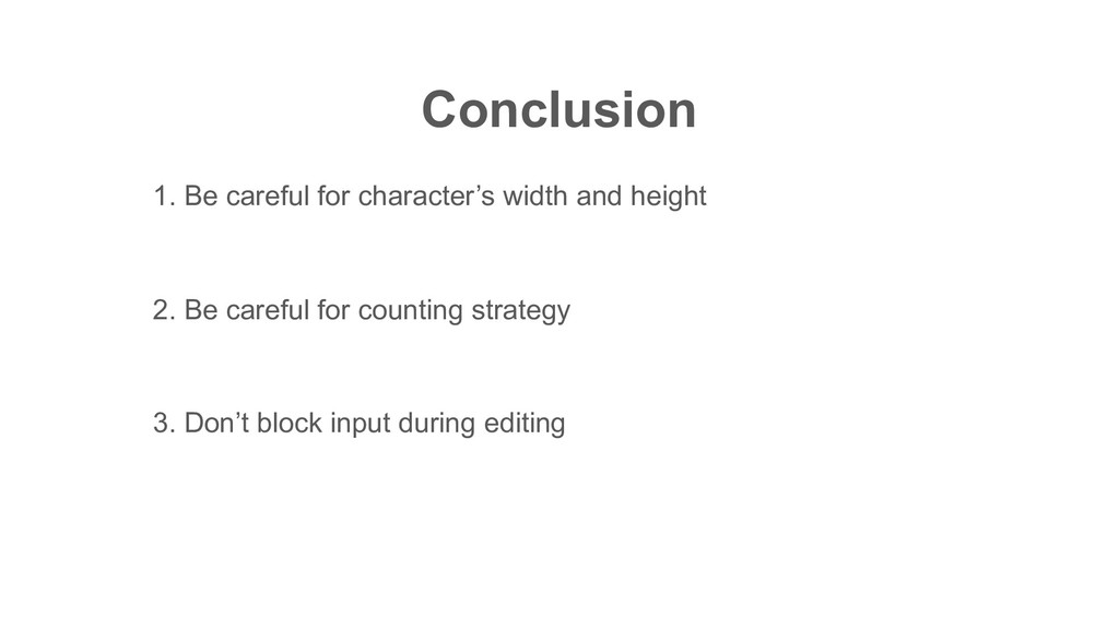 Conclusion 1. Be careful for character's width ...