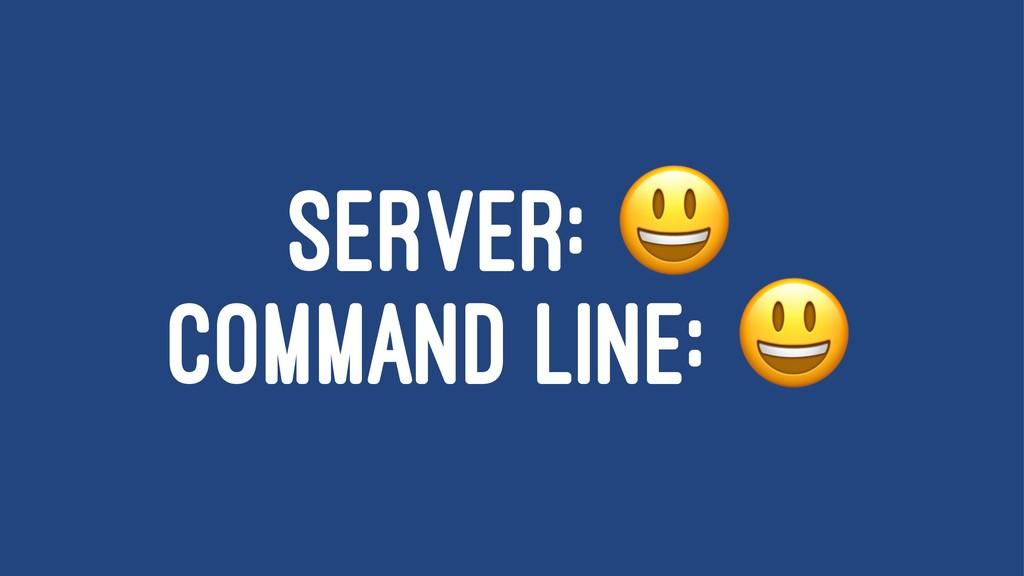 SERVER: COMMAND LINE: